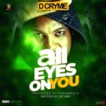 AUDIO - D-Cryme - All Eyes On You (Prod. By Paris Beatz)