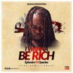 AUDIO - Ephraim - I Wanna Be Rich ft. Opanka (Prod. By Willis Beatz)