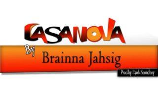 Brainna Jahsig - Casanova (Prod. By Eyoh Soundboy)