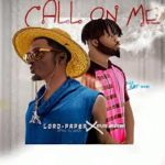 AUDIO - Lord Paper ft Mr Eazi - Call on Me (Prod. By PAQ)