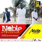 AUDIO - Noble Nketsiah - Meto (I Will Sing) ft. Morris Babyface x Lemaine