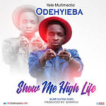AUDIO - Odehyieba - Show Me High Life (Prod. By Scratch) - (Kumi Guitar Diss)
