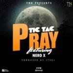AUDIO - Tic Tac - Pray ft. Nero X (Prod. By ITZ CJ)