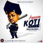 AUDIO - Ayesem - Koti (Prod. By Willis Beatz)
