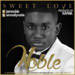 AUDIO - Noble Nketsia - Sweet Love (Prod. By Kaywa)