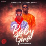 Strongman Ft Kuami Eugene - Baby Girl (Prod. By TubhaniMuzik)