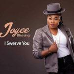 AUDIO - Joyce Blessing - I Swerve You