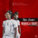 AUDIO - Two Stars - Wahala Baby (Prod. By Legacy Beatz)