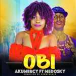 AUDIO - Aku Mercy - OBI ft. Medosky  (Prod. By Berry Beatz)