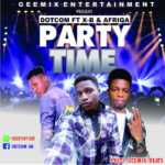 MUSIC MP3 - Dotcom Gh ft. X-B & Afriqa - Party Time (Prod. By Geemix Beats)