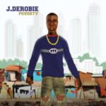 AUDIO - J.Derobie - Poverty (Prod. By UglyOnIt)