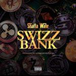 AUDIO - Shatta Wale - Swizz Bank (Prod. By Shabdon Records)