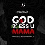 AUDIO - Akwaboah - God Bless U Mama (Prod. By Akwaboah)