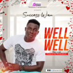 MUSIC MP3 - SUCCESS WAN - Well Well [True Love] (Prod. By PhredyzBeatz)