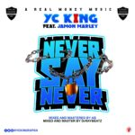NEXT TO RELEASE - YC King - Never Say Never ft. Jamon Marley
