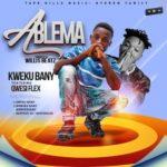 MUSIC MP3 - Kweku Bany - Ablema ft. Qwesi Flex (Prod. By WillisBeatz)