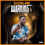 MUSIC MP3 - Success Wan – Warning (Prod. By Phredyzbeatz)
