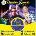 NEXT TO RELEASE - Dotcom - Dede Kwa ft. X-B (Prod. By Geemix Beatz Gh)