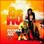 MUSIC MP3 - Patapaa – 3y3 Hu ft. Ada (Prod. By WillisBeatz)