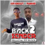 MUSIC MP3 - Kofi Kingsley x Frank Gee - Back 2 Sender (Mixed By PP Black)