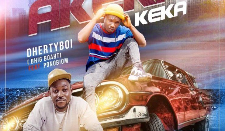 Dhertyboi(Big Boaht) - Akekakeka ft. Ponobiom