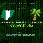 MIXTAPE - NZEMA MEETS NAIJA AFROBEAT MIX  - DJ.MARTINO-NZEMA.DJ