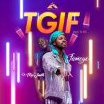 MUSIC MP3 - Fameye -Thank God Is Friday (TGIF) ft. DJ Mic-Smith (Prod. By B2)