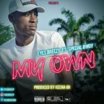 MUSIC MP3 - Eyes Breezy - My Own ft. Special Bwoy (Prod. By Keena Gh)