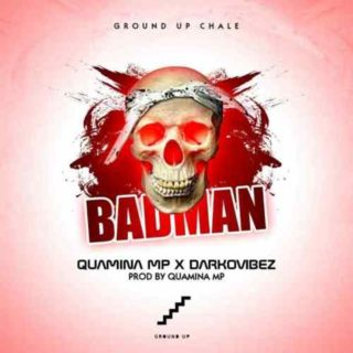 Quamina Mp - Bad Man ft. Darkovibes (Prod. By Quamina Mp)