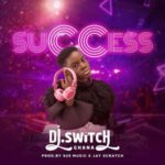 MUSIC MP3 - DJ Switch Gh. - Success (Prod. By 925 Music & Jay Scratch)