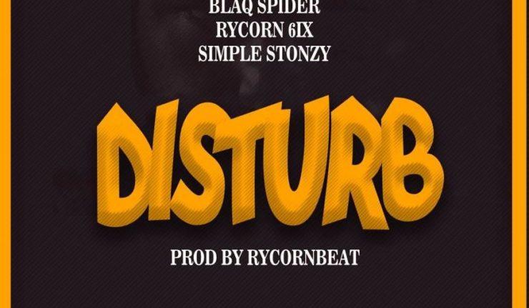 Blaq Spider - Disturb ft. Rycon 6ix X Simple Stonzy (Prod. By RyconBeat)