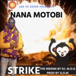 MUSIC MP3 - Nana Motobi - Strike (Prod. By G.O.M)