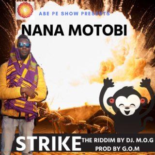 Nana Motobi - Strike (Prod. By G.O.M)