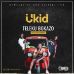 MUSIC MP3 - Ukid - Teleku Bokazo (Prod. By Rycon Beatz)