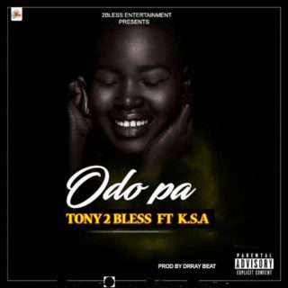 Tony 2 Bless Odo Pa ft. K.S.A (Prod By DrrayBeat)