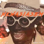 MUSIC MP3 - Kwesi Arthur - Nkwasiasem ft. Lil-Win x Bisa Kdei