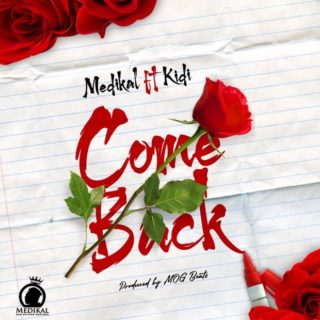 Medikal - Come Back ft. Kidi (Prod. By Mog Beatz)