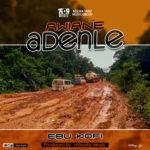MUSIC MP3 - Ebu Kofi - Awiane Adenle (Prod. By Mauvais Beats)
