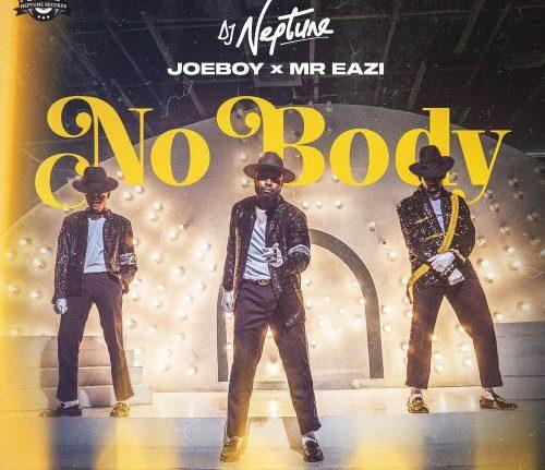 DJ Neptune - Nobody ft. Mr. Eazi x JoeBoy