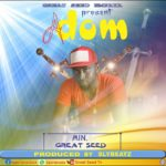 NEXT TO RELEASE - Min. Great Seed - Adom (Gift) (Prod. By SlyBeatz)