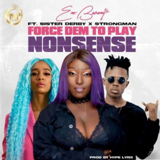 Eno Barony - Force Dem To Play Nonsense ft.Strongman X Sister Deborah