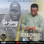 MUSIC MP3 - SoulChald Wayves - Go away (Prod. By Rolly Beats)