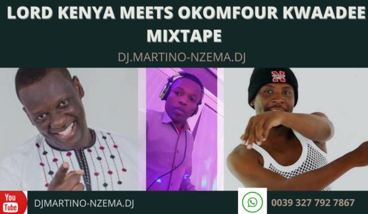 Lord Kenya Meets Okomfour Kwaadee Mixtape - DJ.MARTINO-NZEMA.DJ