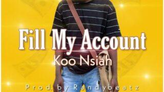 Koo Nsiah - Fill My Account (Prod. By Randybeatz)
