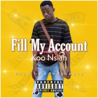 Koo Nsiah - Fill My Account (Prod. By Randybeatz)