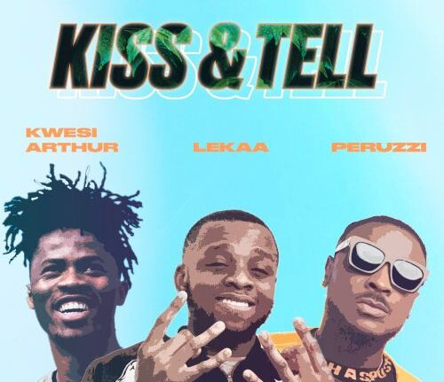 Lekaa - Kiss & Tell ft. Kwesi Arthur x Peruzzi