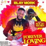 NEXT TO RELEASE - Blay Mork - Forever Loving  ft. Koujo Riches (Prod. By LaxioBeat)
