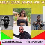 MIXTAPE - Afrobeat 2020 Ghana Mix Volume 1 - DJ.MARTINO-NZEMA.DJ