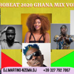 MIXTAPE - Afrobeat 2020 Ghana Mix Vol. 2 - DJ.MARTINO-NZEMA.DJ