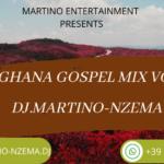 MIXTAPE - Ghana Gospel Mix Vol. 2 - DJ.MARTINO-NZEMA.DJ